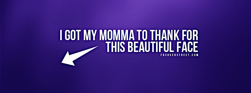 Thank My Momma For This Beautiful Face Facebook Cover