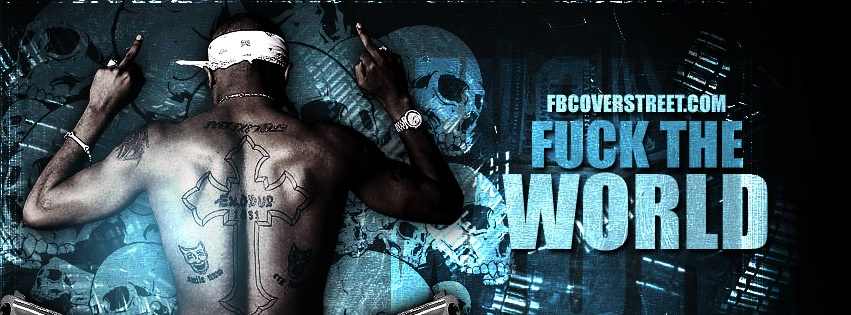 Fuck The World Facebook Cover