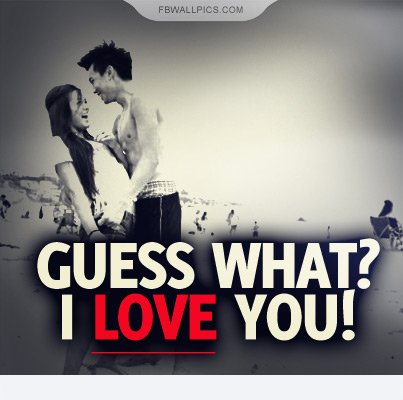 Guess What I Love You Quote Facebook picture