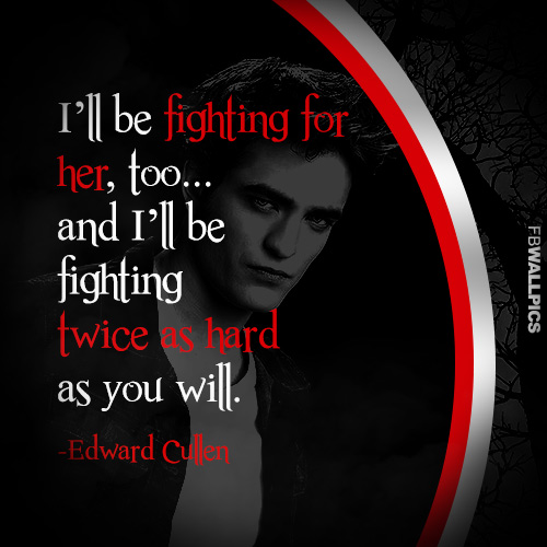 Edward Cullen Fighting For Bella Twilight Eclipse Quote ...